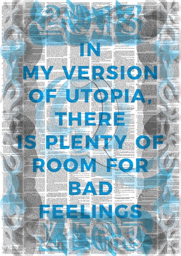 In My Version of Utopia There Is Plenty of Room for Bad Feelings